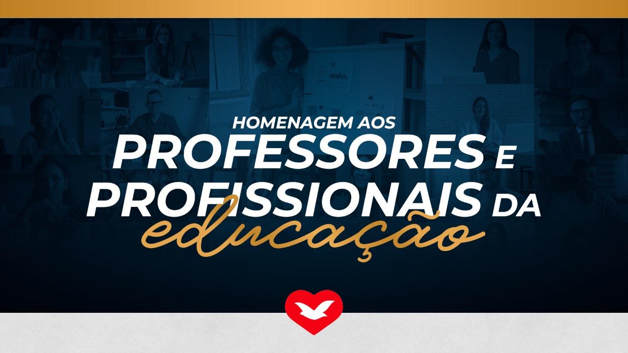 Homenagem aos professores e profissionais da educação